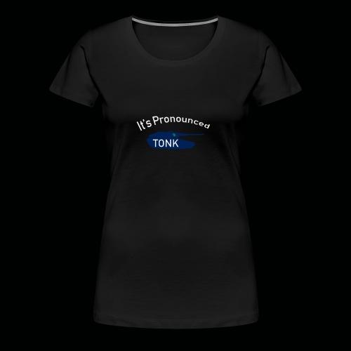ItsPronouncedTONK - Women's Premium T-Shirt