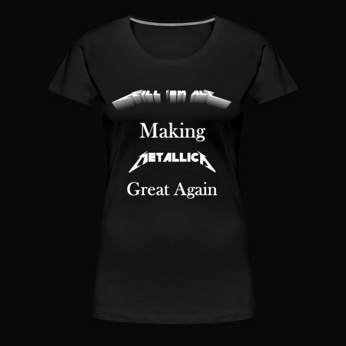 Kill em All Great Again - Women's Premium T-Shirt