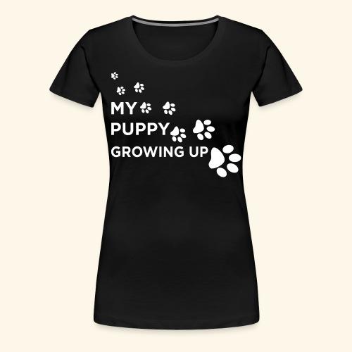 MY PUPPY GROWING UP TSHIRT - Women's Premium T-Shirt