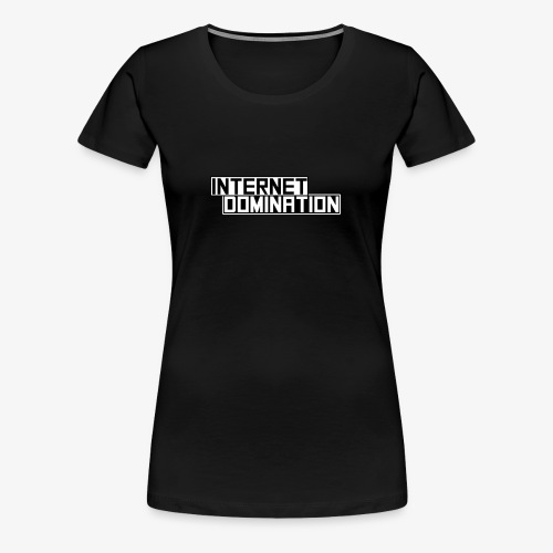 Internet Domination - Women's Premium T-Shirt