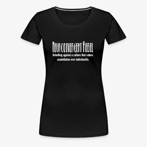 Neurodivergent Rebel - White Text - Women's Premium T-Shirt