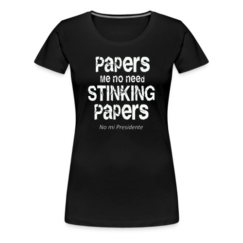 Papers me no need papers - Women's Premium T-Shirt