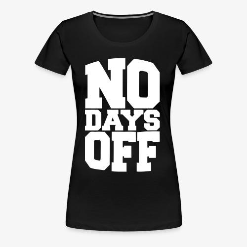 No Days Off - White Font - Women's Premium T-Shirt