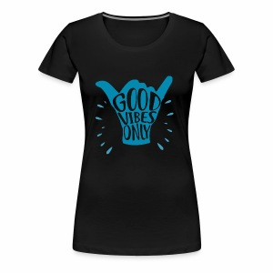 Good Vibes Only Positive - Women's Premium T-Shirt