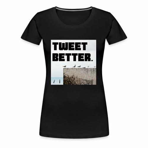 Tweet Better - Women's Premium T-Shirt