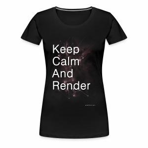 Keep Calm and RENDER - Women's Premium T-Shirt