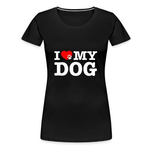 I LOVE MY DOG - Women's Premium T-Shirt