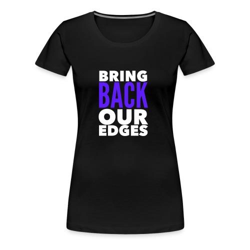 Bring Back Our Edges - Women's Premium T-Shirt