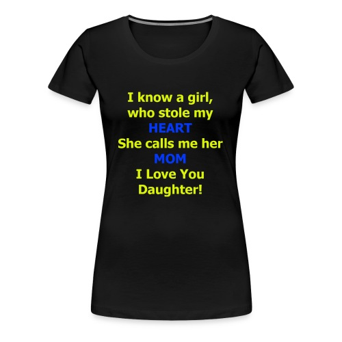 I know a girl who stole my HEART she calls me MOM - Women's Premium T-Shirt