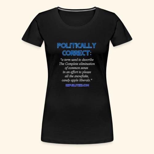 Politically Correct - Women's Premium T-Shirt