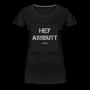 Hey Assbutt - Women's Premium T-Shirt