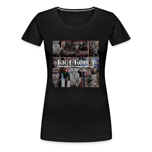 Riot-Robot, programmed to channel your rage. - Women's Premium T-Shirt