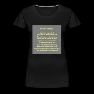 What Do You Know - Women's Premium T-Shirt