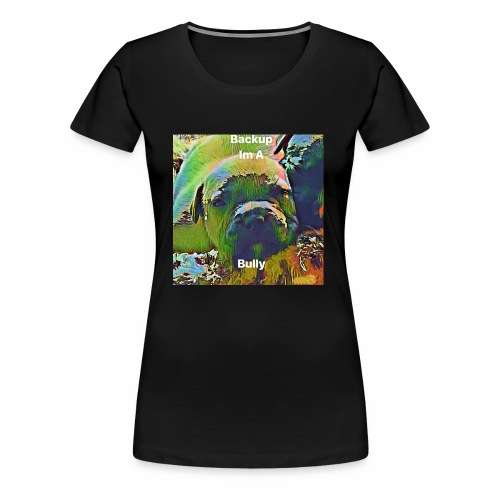 I'm A Bully - Women's Premium T-Shirt