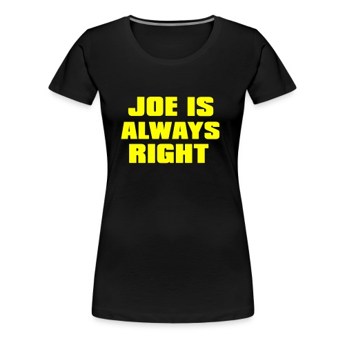 Joe is Always Right - Women's Premium T-Shirt