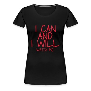 I CAN AND I WILL WATCH ME - Women's Premium T-Shirt