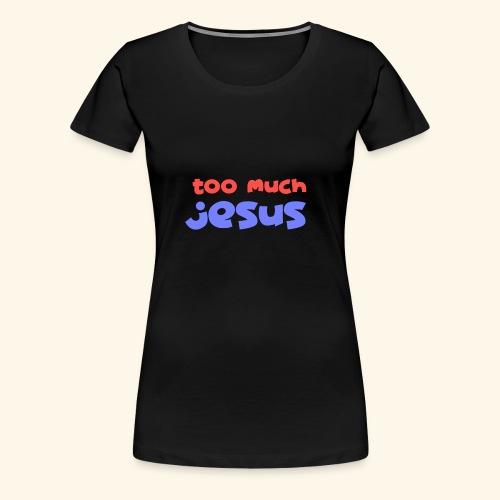 TOOMUCH - Women's Premium T-Shirt