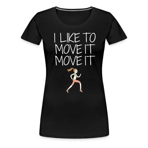 I Like To Move It Womens Quote Shirt - Women's Premium T-Shirt