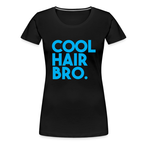COOL HAIR BRO - Women's Premium T-Shirt