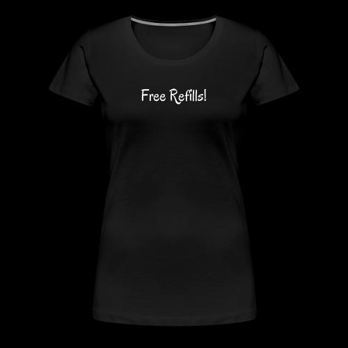 Free Refills shirt - Women's Premium T-Shirt