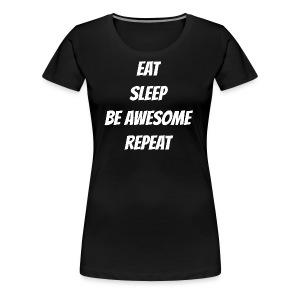 Eat Sleep Be Awesome Repeat - Women's Premium T-Shirt