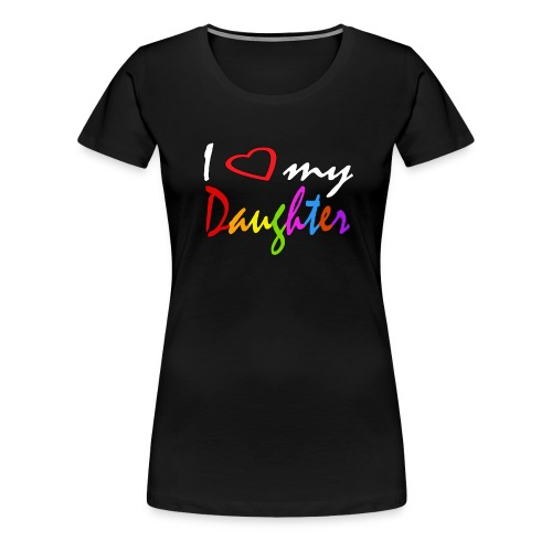 I Love My Daughter Funny Shirt - Women's Premium T-Shirt