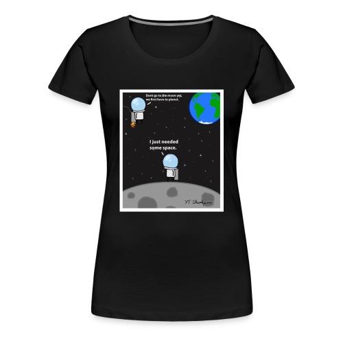Needing some space - Women's Premium T-Shirt
