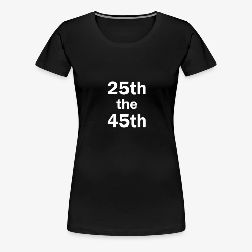 25th the 45th - Women's Premium T-Shirt