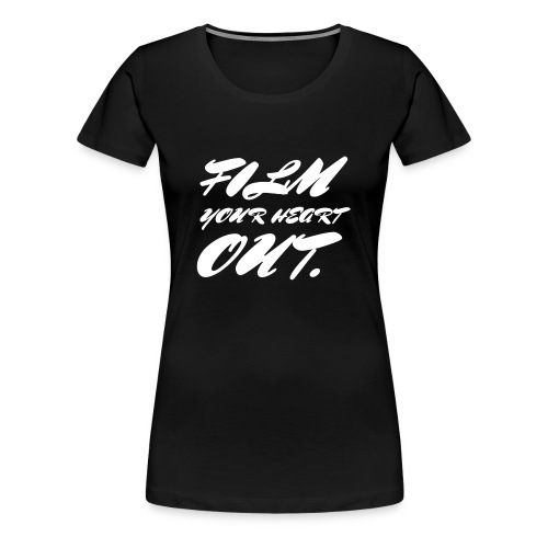 Film Your Heart Out - Women's Premium T-Shirt