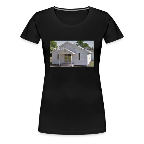 MY CHURCH - Women's Premium T-Shirt