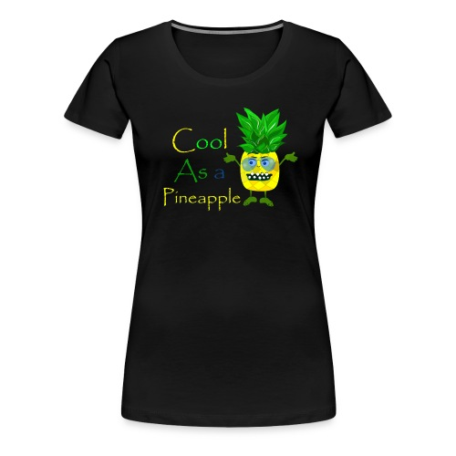 Cool as a pineapple - Women's Premium T-Shirt