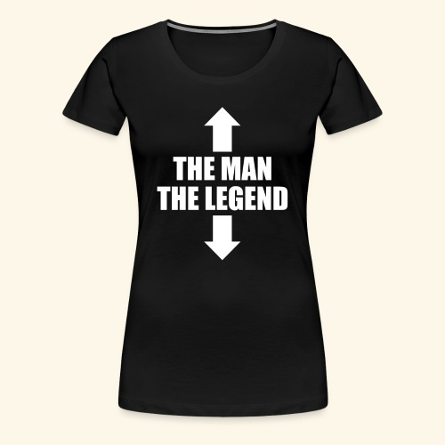 THE MAN THE LEGEND - Women's Premium T-Shirt