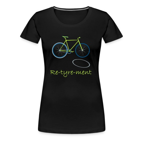 Re-tyre-ment (Yellow Blue) - Women's Premium T-Shirt