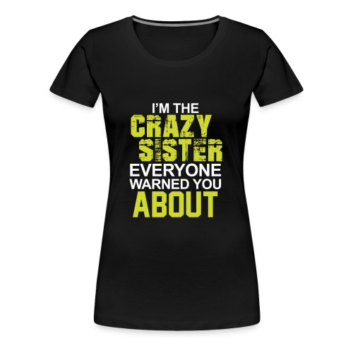 I m The Crazy Sister - Women's Premium T-Shirt