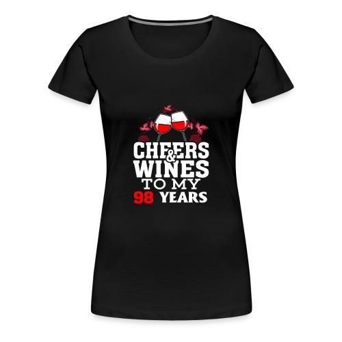 Cheer wine to my 98 years birthday gift - Women's Premium T-Shirt