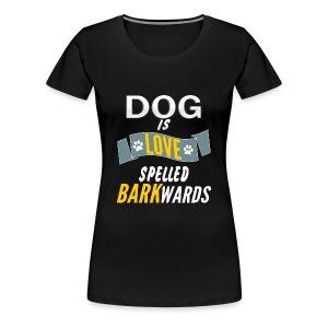 Dog Is Love Spelled Barkwards Shirt - Women's Premium T-Shirt