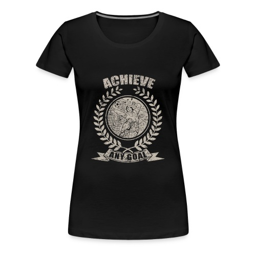 Achieve Any Goal Soccer Design - Women's Premium T-Shirt