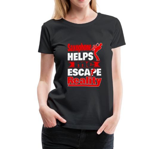 Saxophone Helps Me Escape Reality T shirt - Women's Premium T-Shirt