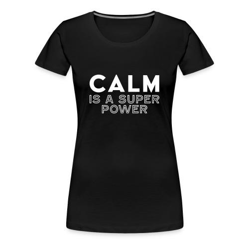 CALM is a super power - Women's Premium T-Shirt