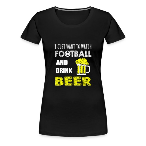 Watch FootBall And Drink Beer - Women's Premium T-Shirt