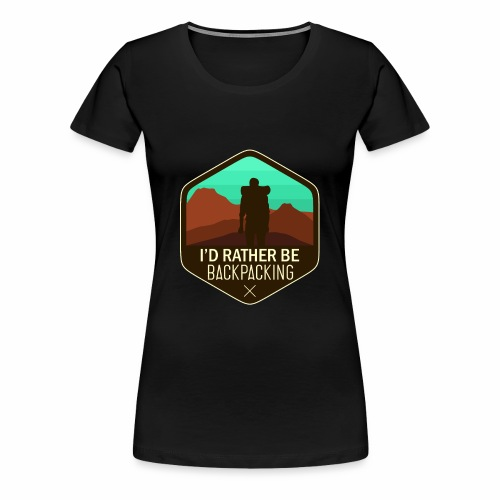 I'd Rather Be Backpacking - Women's Premium T-Shirt