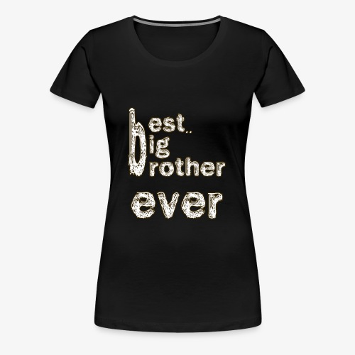 BEST BIG BROTHER - Women's Premium T-Shirt