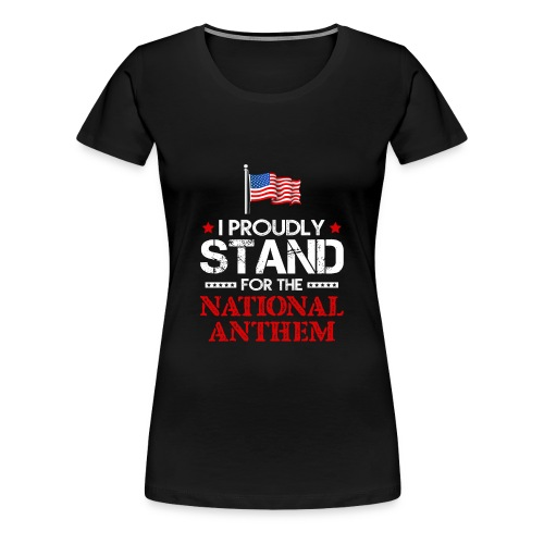 TAKETHEKNEE I Proudly Stand For The National Anthe - Women's Premium T-Shirt
