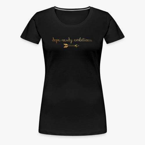 dope. nerdy. ambitious. - Women's Premium T-Shirt