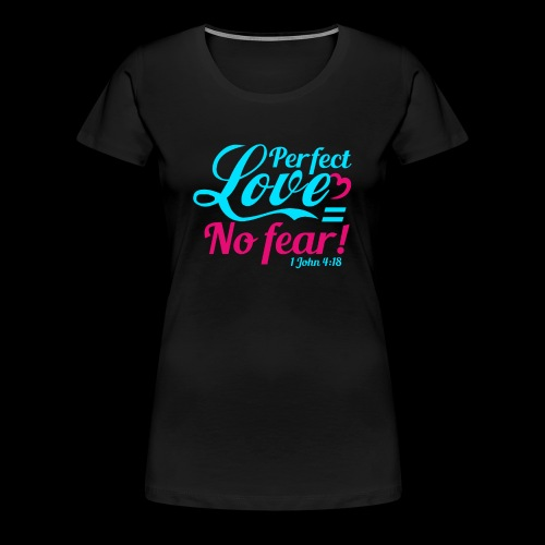 Perfect Love No fear shirt - Women's Premium T-Shirt