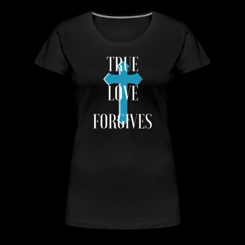 True Love Forgives with Cross T-Shirt - Women's Premium T-Shirt