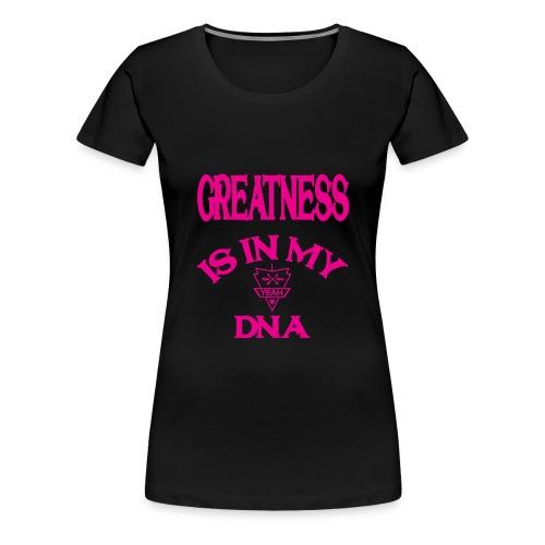 GREATNESS IS IN MY DNA - Women's Premium T-Shirt