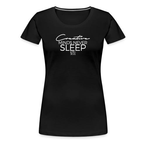 Creative Minds Never Sleep - Women's Premium T-Shirt