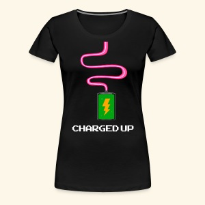 Charged UP - Women's Premium T-Shirt