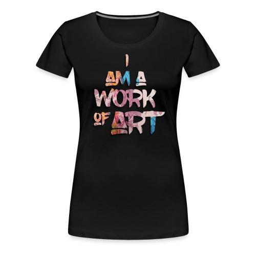 I Am A Work of Art - Women's Premium T-Shirt